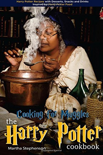 Books : Cooking for Muggles - The Harry Potter Cookbook: Harry Potter Recipes with Desserts, Snacks and Drinks Inspired by Harry Potter Food by Martha Stephenson (2016-10-29)