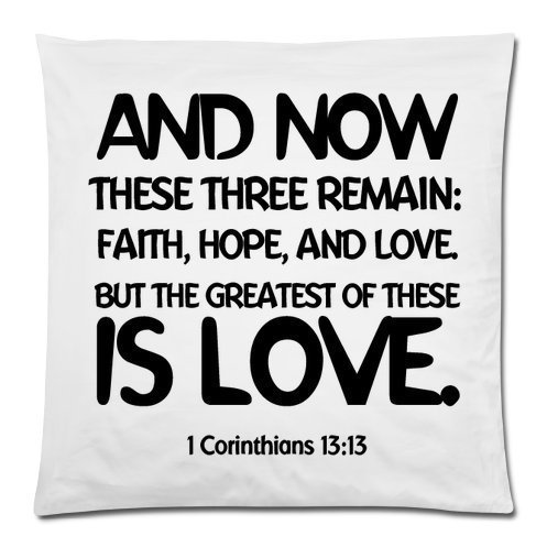 These Cases Bible (Bible Verse-And now these three remain: faith, hope, and love. But the greatest of these is love. 1 Corinthians 13:13 Throw Pillow Case Cushion Cover 18x18 Inch - Twin Sides Printing)