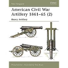 American Civil War Artillery 1861–65 (2): Heavy Artillery