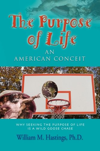 Read Online THE PURPOSE OF LIFE: An American Conceit pdf