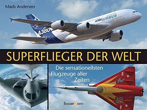 Superflieger der Welt: Die sensationellsten Flugzeuge aller Zeiten