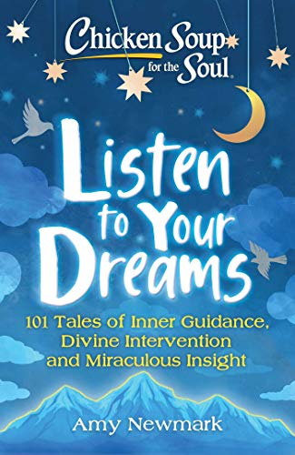 Book Cover: Chicken Soup for the Soul: Listen to Your Dreams: 101 Tales of Inner Guidance, Divine Intervention and Miraculous Insight