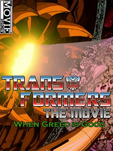 - Transformers The Movie : When Greed is Good