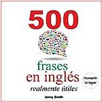 500 frases en inglés realmente útiles: Adelanta con naturalidad desde el nivel intermedio al nivel avanzado: 150 frases en inglés realmente útiles nº 4 | Jenny Smith
