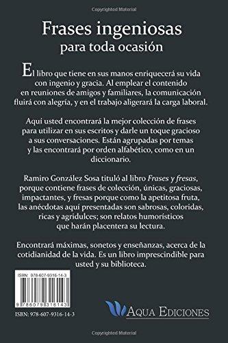 Frases y Fresas: Entre el sabor, el saber y la sabiduría: Amazon.es: Mr. Ramiro Gonzalez Sosa: Libros