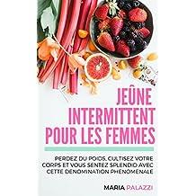 JEÛNE  INTERMITTENT  POUR LES FEMMES: PERDEZ DU POIDS, CULTISEZ VOTRE CORPS ET VOUS SENTEZ SPLENDID AVEC CETTE DENOMINATION PHENOMENALE (Jeûne Intermittent t. 2) (French Edition)
