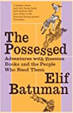 Front cover for the book The Possessed: Adventures with Russian Books and the People Who Read Them by Elif Batuman
