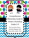 Comprehensive Elementary Guide to Writer's Workshop Grades 2-5, Kimberly Sheppard and Deana Rahn-Lawler, 1499374054