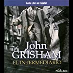 El Intermediario [The Broker] | John Grisham