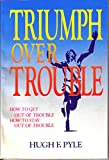 img - for Triumph Over Trouble: How to get out of trouble, how to stay out of trouble book / textbook / text book