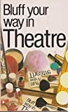 img - for Bluff Your Way in Theatre (Bluffer Guides) book / textbook / text book