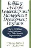Building In-House Leadership and Management Development Programs, William J. Rothwell and H. C. Kazanas, 1567202586