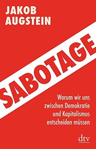 Sabotage: Warum wir uns zwischen Demokratie und Kapitalismus entscheiden müssen Aktualisierte Neuausgabe