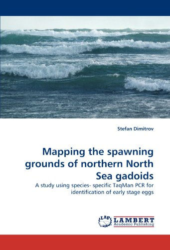Mapping the spawning grounds of northern North Sea gadoids: A study using species- specific TaqMan PCR for identification of early stage eggs