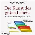 Die Kunst des guten Lebens: 52 überraschende Wege zum Glück Hörbuch von Rolf Dobelli Gesprochen von: Frank Stöckle