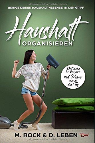 Haushalt Organisieren, Bringe deinen Haushalt nebenbei in den Griff.: Mit mehr Gelassenheit und Power durch den Tag. (KURZ UND KNAPP, Band 13)
