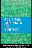 Political Theorists in Context, Sparks, Chris and Isaacs, Stuart, 0415201268