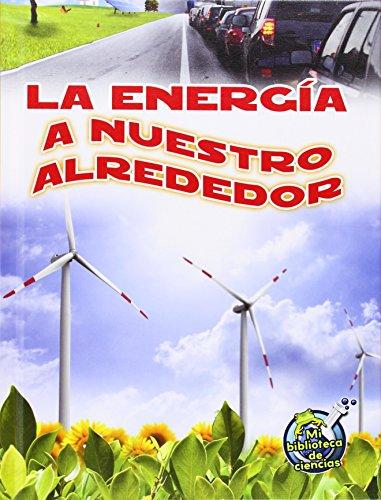 La energía a nuestro alrededor / Energy All Around (Mi Biblioteca De Ciencias / My Science Library) (Spanish Edition)