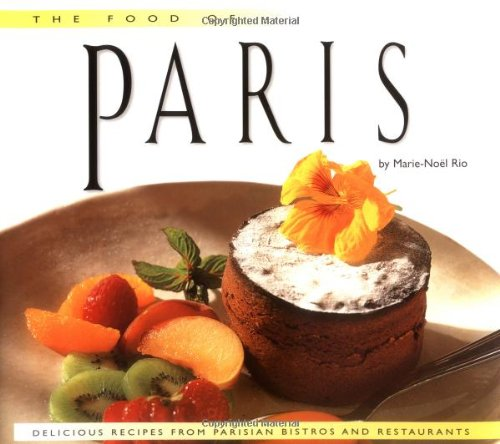 The Food of Paris: Authentic Recipes from Parisian Bistros and Restaurants (Bistro Savannah)