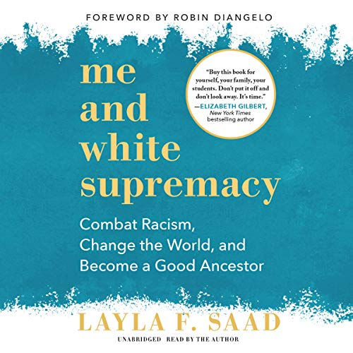 Book Cover: Me and White Supremacy: Combat Racism, Change the World, and Become a Good Ancestor