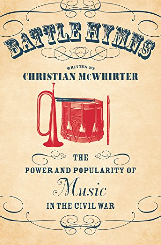 Battle Hymns: The Power and Popularity of Music in the Civil War (Civil War America)