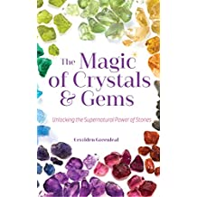 The Magic of Crystals and Gems: Unlocking the Supernatural Power of Stones