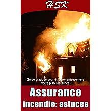 ASSURANCE INCENDIE: ASTUCES: Guides pratiques pour élaborer efficacement votre plan assurance (À SAVOIR AVANT TOUTE ASSURANCE t. 2) (French Edition)