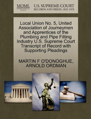 Local Union No. 5, United Association of Journeymen and Apprentices of the Plumbing and Pipe Fitting Industry U.S. Supreme Court Transcript of Record with Supporting Pleadings