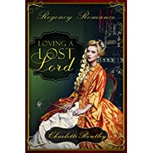 Loving A Lost Lord: (Clean and Wholesome Regency Romance)
