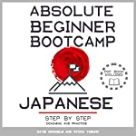 Japanese Absolute Beginner Bootcamp: Step by Step Coaching and Practice | Ryoko Yasuno,David Michaels