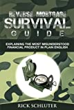 Reverse Mortgage Survival Guide: Explaining the Most Misunderstood Financial Product in Plain English