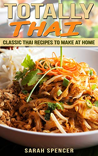 Totally Thai: Classic Thai Recipes to Make at Home by [Spencer, Sarah]