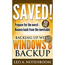 Saved! Backing Up with Windows 8 Backup: Prepare for the worst - Recover from the inevitable