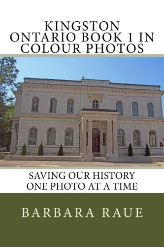 Kingston Ontario Book 1 in Colour Photos: Saving Our History One Photo at a Time (Cruising Ontario) (Volume 140) ()