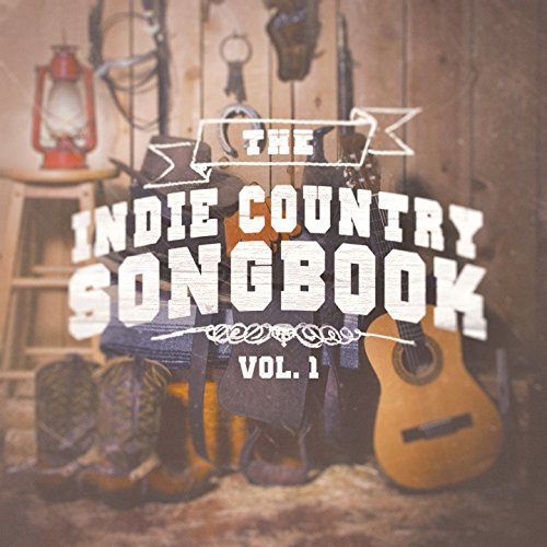 (The Indie Country Songbook, Vol. 1 (A Selection of Country Indie Artists and Bands))