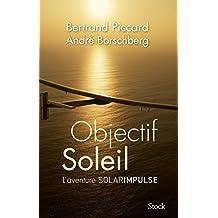 Objectif Soleil: Deux hommes et un avion - l'aventure Solarimpulse (French Edition)