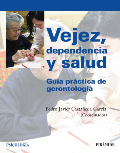 Vejez, Dependencia Y Salud / Aging, Health And Dependency: Guia Practica De Gerontologia / Practical Guide Of Gerontology (Psicologia / Psychology) (Spanish Edition)