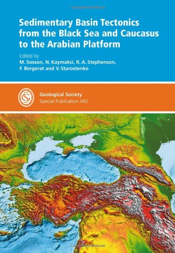 Sedimentary Basin Tectonics from the Black Sea and Caucasus to the Arabian Platform - Special Publication 340 (Geological Society Special Publication) pdf epub