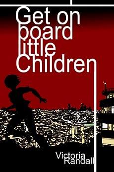 Get on Board Little Children (Children in Hiding Book 1) by [Randall, Victoria]