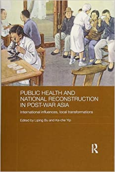 Ebooks Public Health and National Reconstruction in Post-War Asia: International Influences, Local Transformations Download Epub