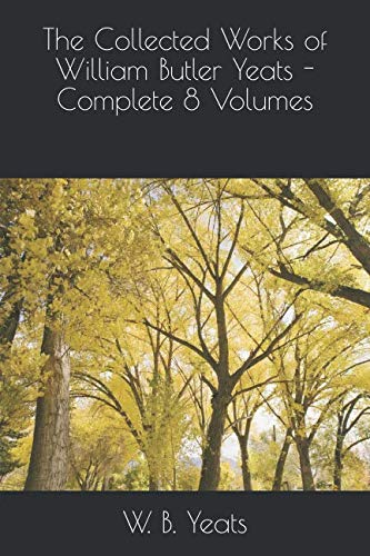 The Collected Works of William Butler Yeats - Complete 8 Volumes