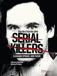 Sur les traces des serial killers. A chaque époque son tueur par Fabrice d'Almeida