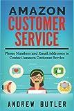 Amazon Customer Service: Phone Numbers and Email addresses to Contact Amazon Customer Service (Amazon Customer Service through Phone, Email, and Chat) ... sale,amazon promo code) (Volume 1)