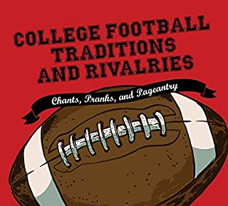 Book Cover: College Football Traditions and Rivalries: Chants, Pranks, and Pageantry