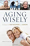 Aging Wisely, Robert A. Levine, 1442232951