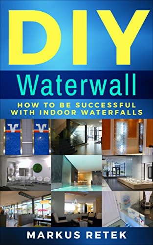 (DIY Waterwall: How to be successful with indoor waterfalls)