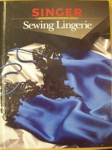 Sewing Lingerie (Singer Sewing Reference Library) by Singer Sewing Reference Library (1996)