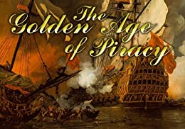 The Golden Age of Piracy: A Short History of Privateers, Buccaneers and Pirates in the Caribbean by [ R. Bown, Stephen]