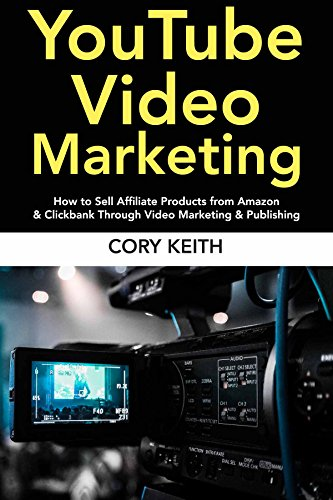 YouTube Video Marketing : How to Sell Affiliate Products from Amazon & Clickbank Through Video Marketing & Publishing