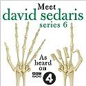 Meet David Sedaris: Series Six Radio/TV Program by David Sedaris Narrated by David Sedaris